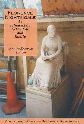 Florence Nightingale: An Introduction to Her Life and Family: Collected Works of Florence Nightingale, Volume 1 (Paperback)