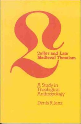 Luther and Late Medieval Thomism: A Study in Theological Anthropology (Paperback)
