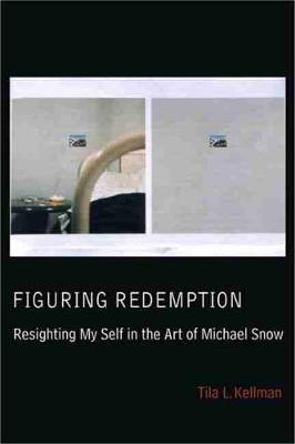 Figuring Redemption: Resighting My Self in the Art of Michael Snow (Paperback)