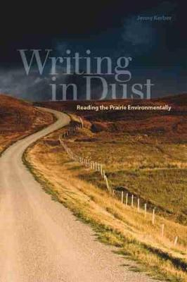 Writing in Dust: Reading the Prairie Environmentally (Paperback)