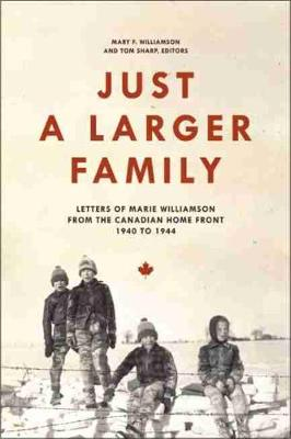 Just a Larger Family: Letters of Marie Williamson from the Canadian Home Front,1940-1944 (Paperback)