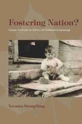 Fostering Nation?: Canada Confronts Its History of Childhood Disadvantage (Paperback)