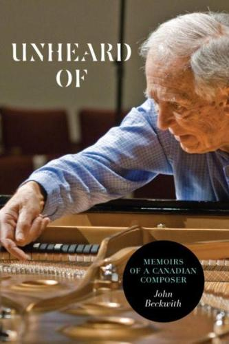 Unheard Of: Memoirs of a Canadian Composer (Paperback)