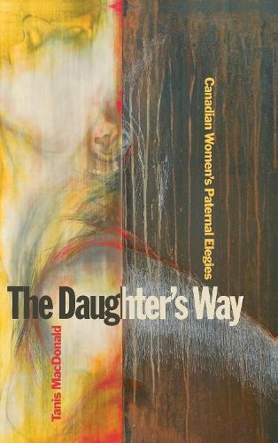 The Daughters Way: Canadian Womens Paternal Elegies (Hardback)