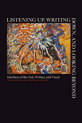 Listening Up, Writing Down, and Looking Beyond: Interfaces of the Oral, Written, and Visual (Hardback)