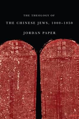 The Theology of the Chinese Jews, 10001850 (Hardback)
