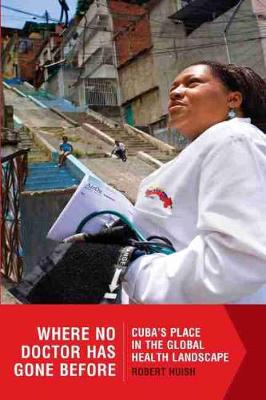 Where No Doctor Has Gone Before: Cuba's Place in the Global Health Landscape (Paperback)