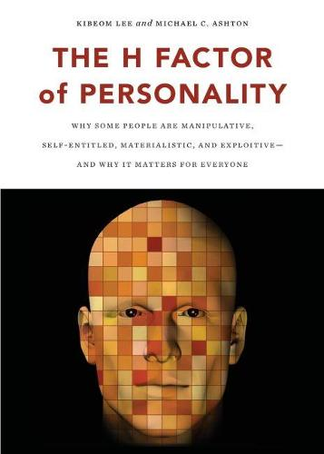 The H Factor of Personality: Why Some People Are Manipulative, Self-Entitled, Materialistic & Exploitive -- & Why it Matters for Everyone (Paperback)