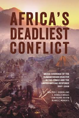 Africas Deadliest Conflict: Media Coverage of the Humanitarian Disaster in the Congo and the United Nations Response, 19972008 (Paperback)