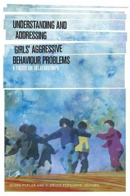 Understanding and Addressing Girls' Aggressive Behaviour Problems: A Focus on Relationships (Paperback)