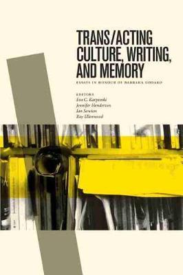 Trans/acting Culture, Writing, and Memory: Essays in Honour of Barbara Godard (Hardback)