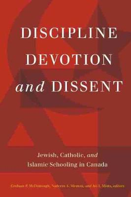 Discipline, Devotion, and Dissent: Jewish, Catholic, and Islamic Schooling in Canada (Paperback)