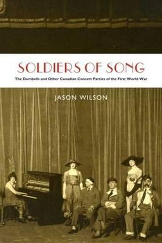 Soldiers of Song: The Dumbells and Other Canadian Concert Parties of the First World War (Paperback)