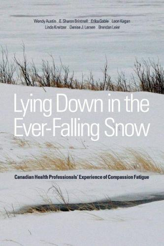 Lying Down in the Ever-Falling Snow: Canadian Health Professionals' Experience of Compassion Fatigue (Paperback)