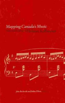 Mapping Canada's Music: Selected Writings of Helmut Kallmann (Hardback)