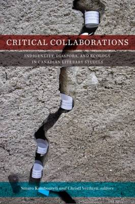 Critical Collaborations: Indigeneity, Diaspora, and Ecology in Canadian Literary Studies (Paperback)