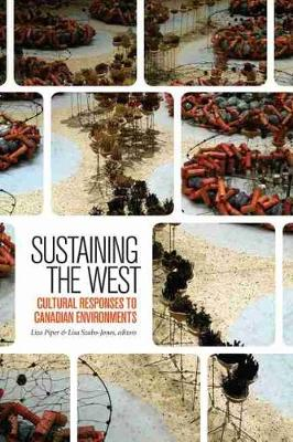 Sustaining the West: Cultural Responses to Canadian Environments (Paperback)