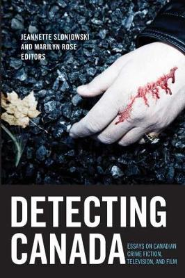 Detecting Canada: Essays on Canadian Crime Fiction, Television, and Film (Paperback)