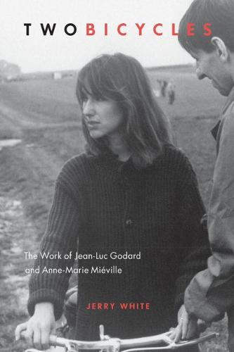 Two Bicycles: The Work of Jean-Luc Godard & Anne-Marie Mieville (Paperback)