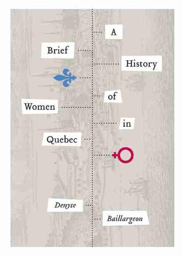 A Brief History of Women in Quebec (Paperback)