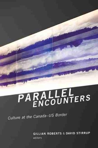 Parallel Encounters: Culture at the Canada-US Border (Paperback)