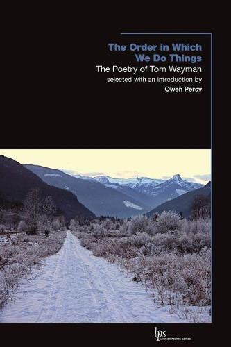 The Order in Which We Do Things: The Poetry of Tom Wayman (Paperback)
