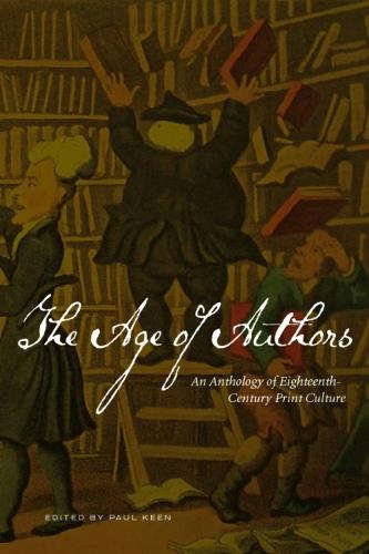 The Age of Authors: An Anthology of Eighteenth-Century Print Culture (Paperback)