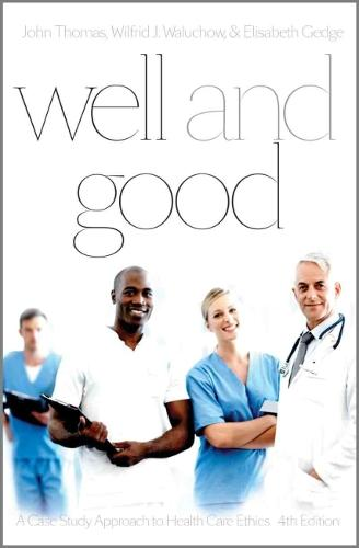 Well and Good: A Case Study Approach to Health Care Ethics (Paperback)