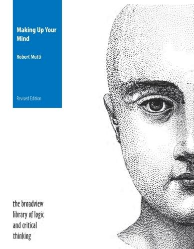 Making Up Your Mind: A Textbook in Critical Thinking - The Broadview Library of Logic & Critical Thinking (Paperback)