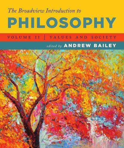 The Broadview Introduction to Philosophy Volume II: Values and Society (Paperback)