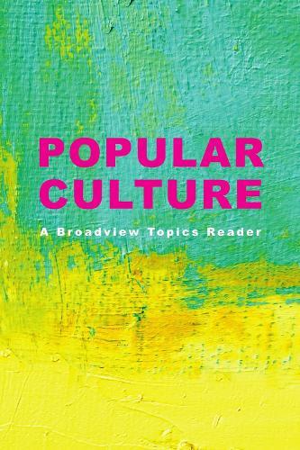 Popular Culture: A Broadview Topics Reader (Paperback)