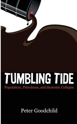 Tumbling Tide: Population, Petroleum, and Systemic Collapse (Paperback)