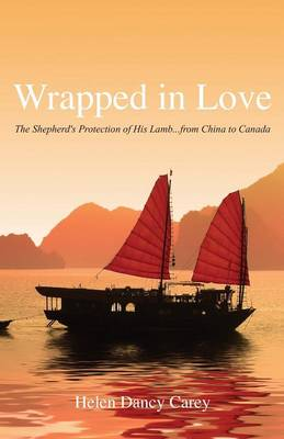 Wrapped in Love: The Shepherd's Protection of His Lamb...from China to Canada (Paperback)