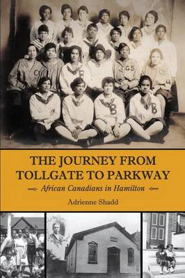The Journey from Tollgate to Parkway: African Canadians in Hamilton (Paperback)