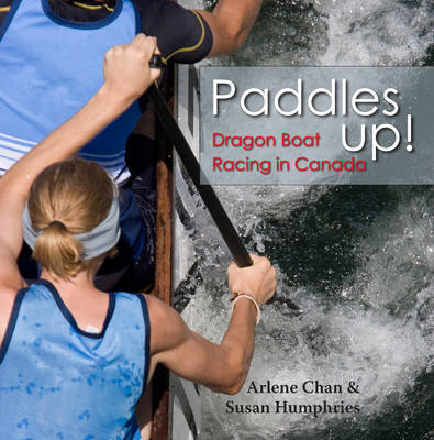 Paddles Up!: Dragon Boat Racing in Canada (Paperback)