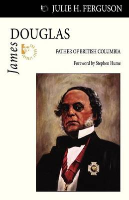 James Douglas: Father of British Columbia - Quest Biography 25 (Paperback)