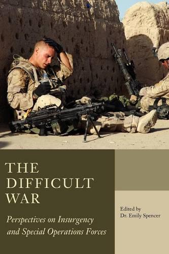 The Difficult War: Perspectives on Insurgency and Special Operations Forces (Paperback)