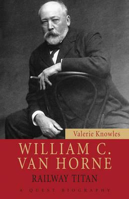 William C. Van Horne: Railway Titan - Quest Biography 26 (Paperback)
