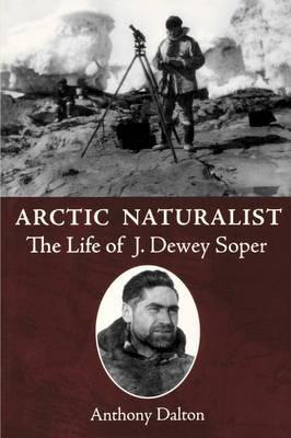 Arctic Naturalist: The Life of J. Dewey Soper (Paperback)