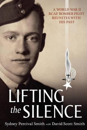 Lifting the Silence: A World War II RCAF Bomber Pilot Reunites with his Past (Paperback)