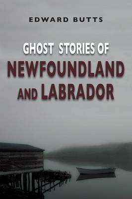 Ghost Stories of Newfoundland & Labrador (Paperback)