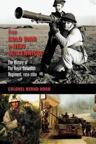 From Cold War to New Millennium: The History of The Royal Canadian Regiment, 1953-2008 (Paperback)