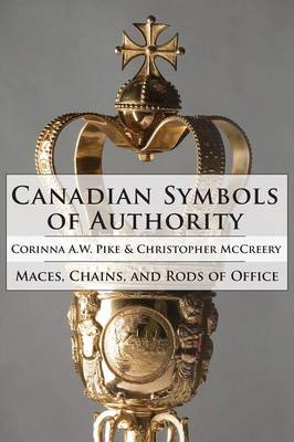 Canadian Symbols of Authority: Maces, Chains, and Rods of Office (Hardback)