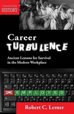 Career Turbulence: Ancient Lessons for Survival in the Modern Workplace (Paperback)