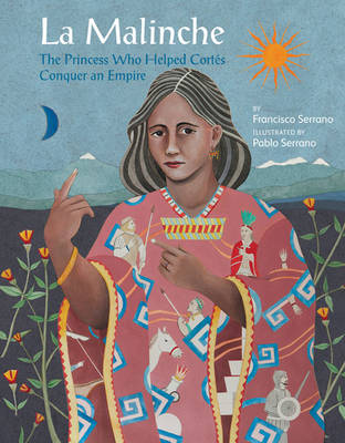La Malinche: The Princess Who Helped Cortes Conquer an Empire (Hardback)