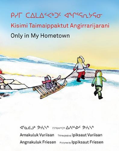 Kisimi Taimaippaktut Angirrarijarani / Only in My Hometown (Hardback)