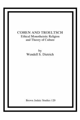 Cohen and Troeltsch: Ethical Monotheistic Religion and Theory of Culture (Paperback)
