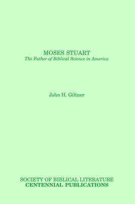 Moses Stuart: The Father of Biblical Science in America (Paperback)