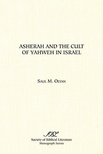 Asherah and the Cult of Yahweh in Israel (Paperback)