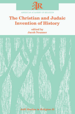 The Christian and Judaic Invention of History - AAR Studies in Religion 55 (Paperback)